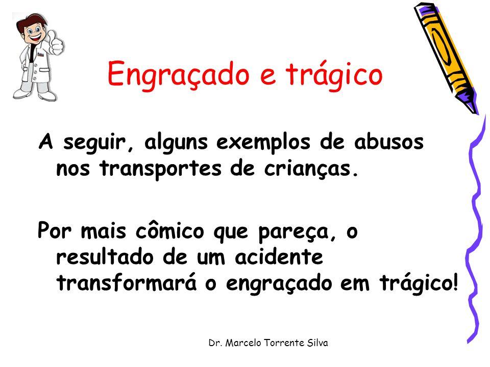 Dr. Marcelo Torrente Silva Engraçado e trágico A seguir, alguns exemplos de abusos nos transportes de crianças. Por mais cômico que pareça, o resultad