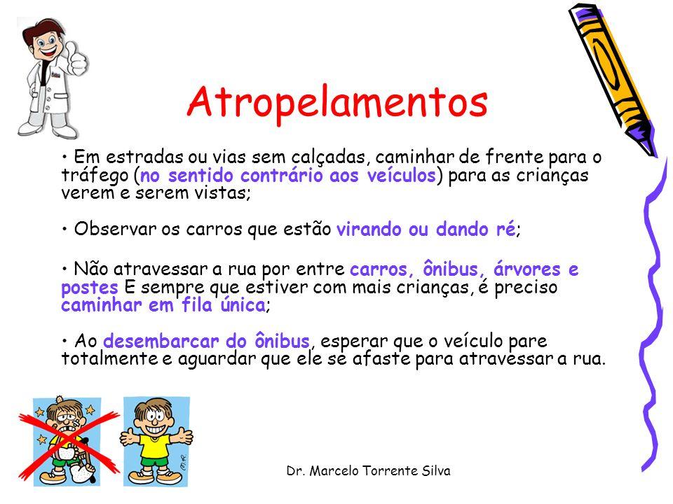 Dr. Marcelo Torrente Silva Atropelamentos Em estradas ou vias sem calçadas, caminhar de frente para o tráfego (no sentido contrário aos veículos) para