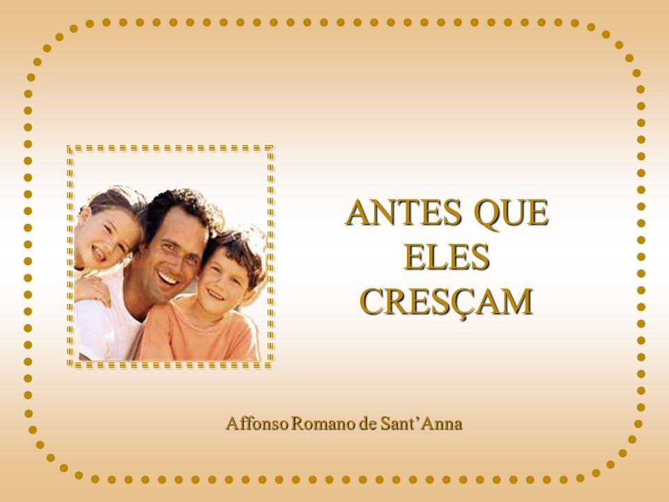 ANTES QUE ELES CRESÇAM Affonso Romano de SantAnna