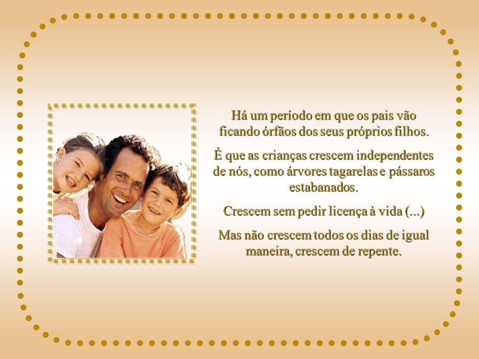 Há um período em que os pais vão ficando órfãos dos seus próprios filhos.
