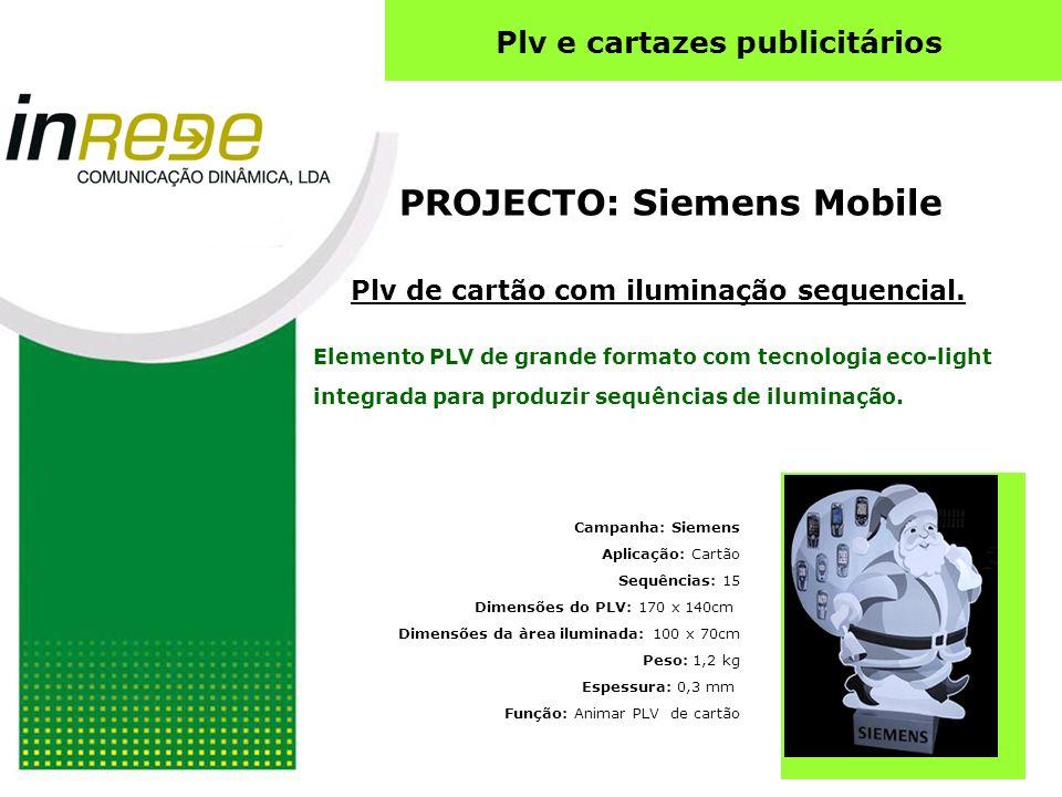 PROJECTO: Siemens Mobile Plv de cartão com iluminação sequencial. Campanha: Siemens Aplicação: Cartão Sequências: 15 Dimensões do PLV: 170 x 140cm Dim