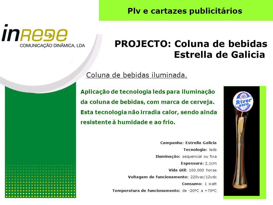 PROJECTO: Coluna de bebidas Estrella de Galicia Coluna de bebidas iluminada. Campanha: Estrella Galicia Tecnologia: leds Iluminação: sequencial ou fix