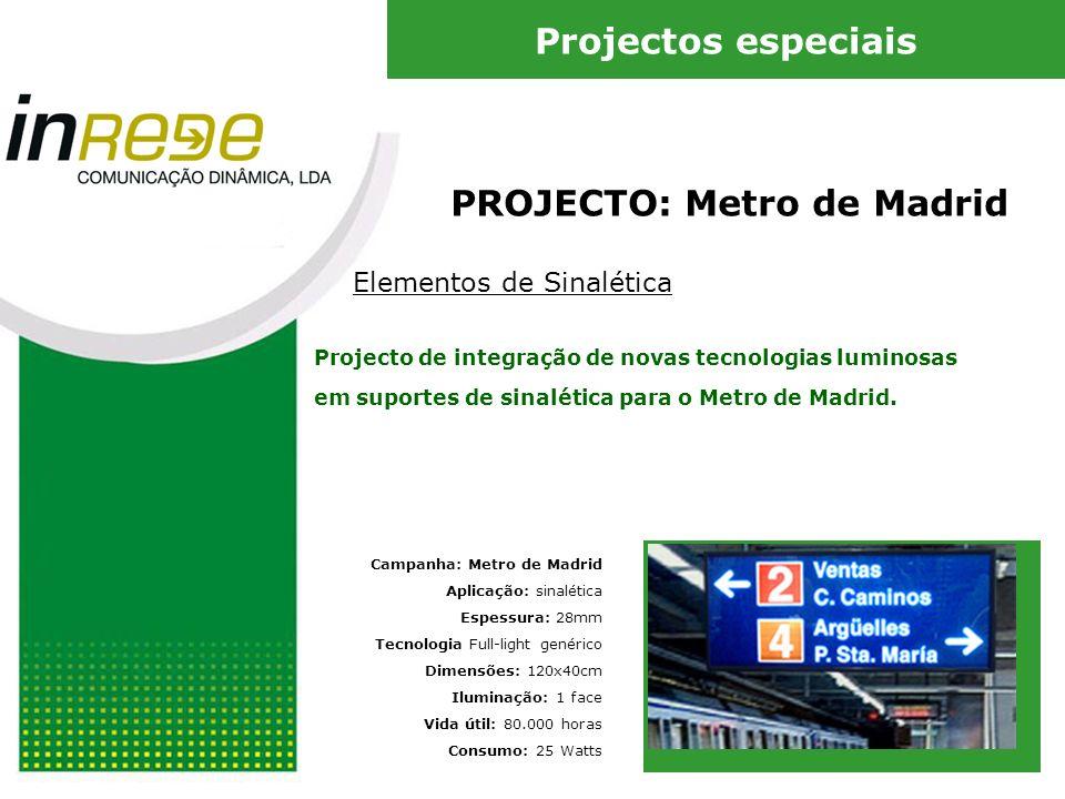 PROJECTO: Metro de Madrid Elementos de Sinalética Campanha: Metro de Madrid Aplicação: sinalética Espessura: 28mm Tecnologia Full-light genérico Dimensões: 120x40cm Iluminação: 1 face Vida útil: 80.000 horas Consumo: 25 Watts Projecto de integração de novas tecnologias luminosas em suportes de sinalética para o Metro de Madrid.