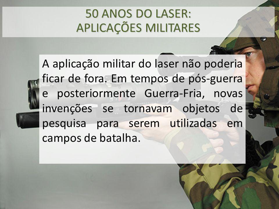 A aplicação militar do laser não poderia ficar de fora. Em tempos de pós-guerra e posteriormente Guerra-Fria, novas invenções se tornavam objetos de p