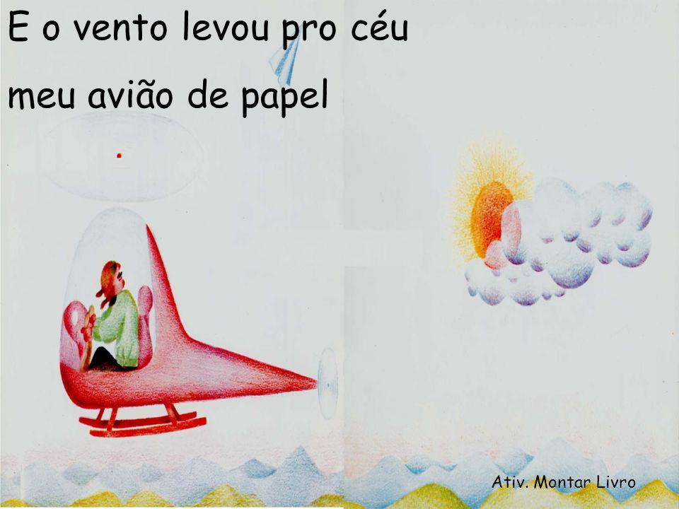 E o vento levou pro céu meu avião de papel Ativ. Montar Livro