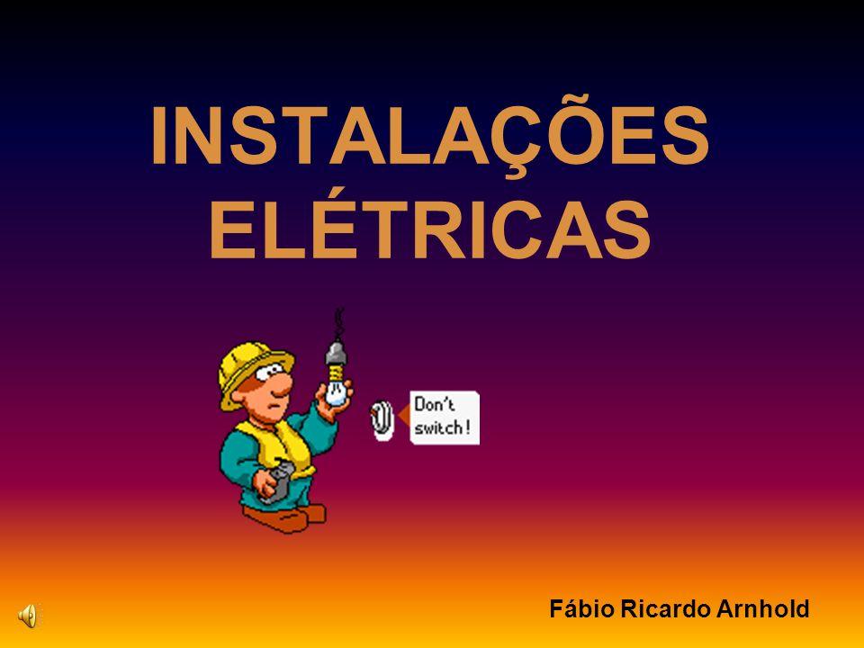 INSTALAÇÕES ELÉTRICAS Fábio Ricardo Arnhold
