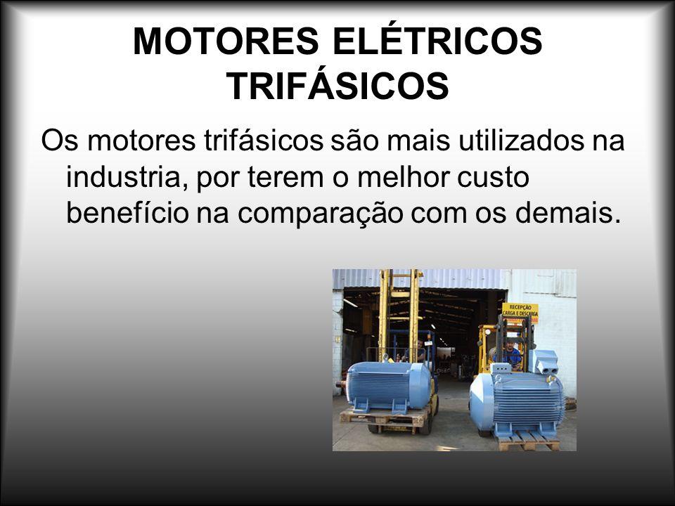 MOTORES ELÉTRICOS TRIFÁSICOS Os motores trifásicos são mais utilizados na industria, por terem o melhor custo benefício na comparação com os demais.