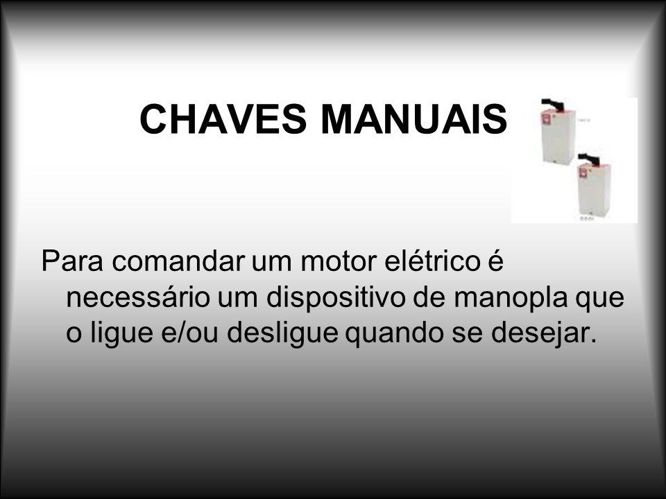 CHAVES MANUAIS Para comandar um motor elétrico é necessário um dispositivo de manopla que o ligue e/ou desligue quando se desejar.