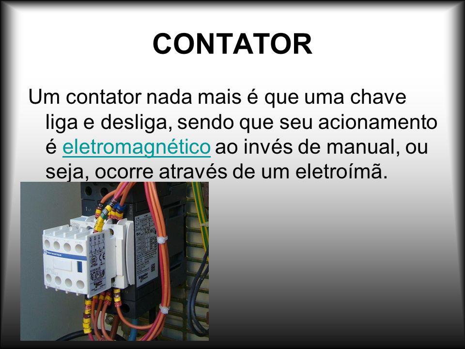 CONTATOR Um contator nada mais é que uma chave liga e desliga, sendo que seu acionamento é eletromagnético ao invés de manual, ou seja, ocorre através