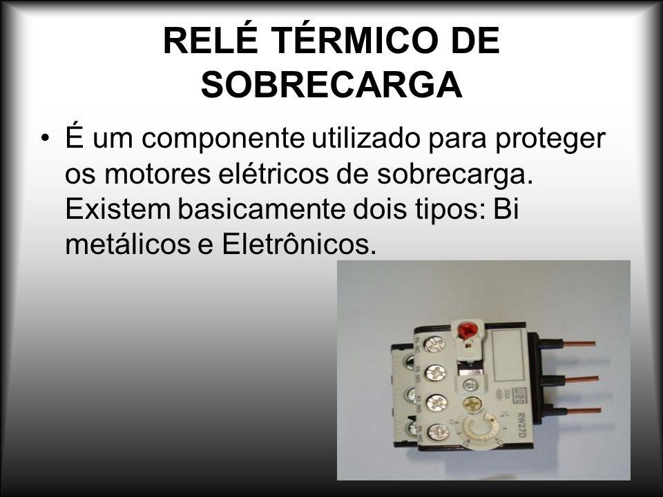 RELÉ TÉRMICO DE SOBRECARGA É um componente utilizado para proteger os motores elétricos de sobrecarga. Existem basicamente dois tipos: Bi metálicos e