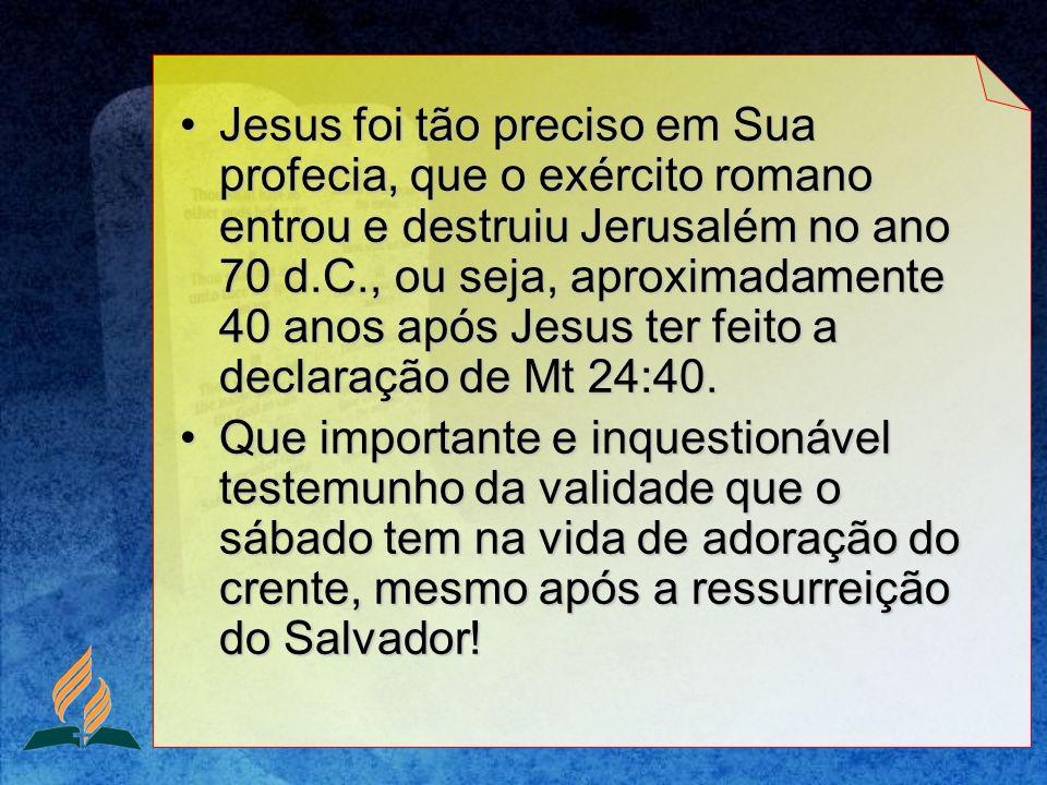 Jesus foi tão preciso em Sua profecia, que o exército romano entrou e destruiu Jerusalém no ano 70 d.C., ou seja, aproximadamente 40 anos após Jesus t