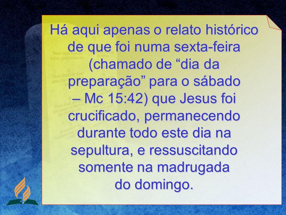 Há aqui apenas o relato histórico de que foi numa sexta-feira (chamado de dia da preparação para o sábado – Mc 15:42) que Jesus foi crucificado, perma