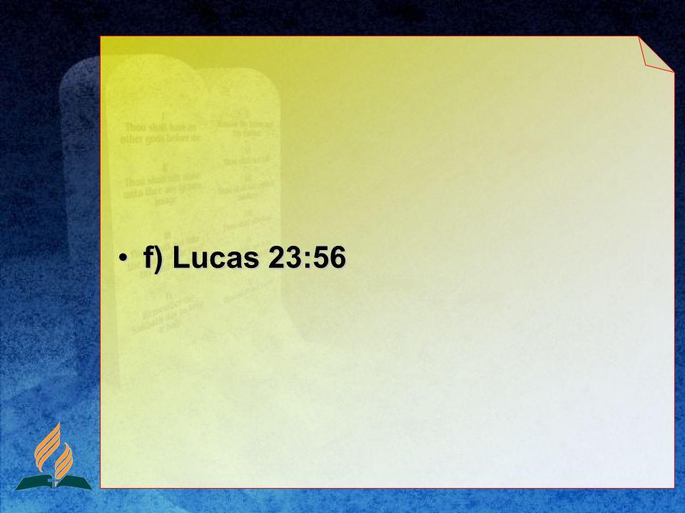 f) Lucas 23:56f) Lucas 23:56