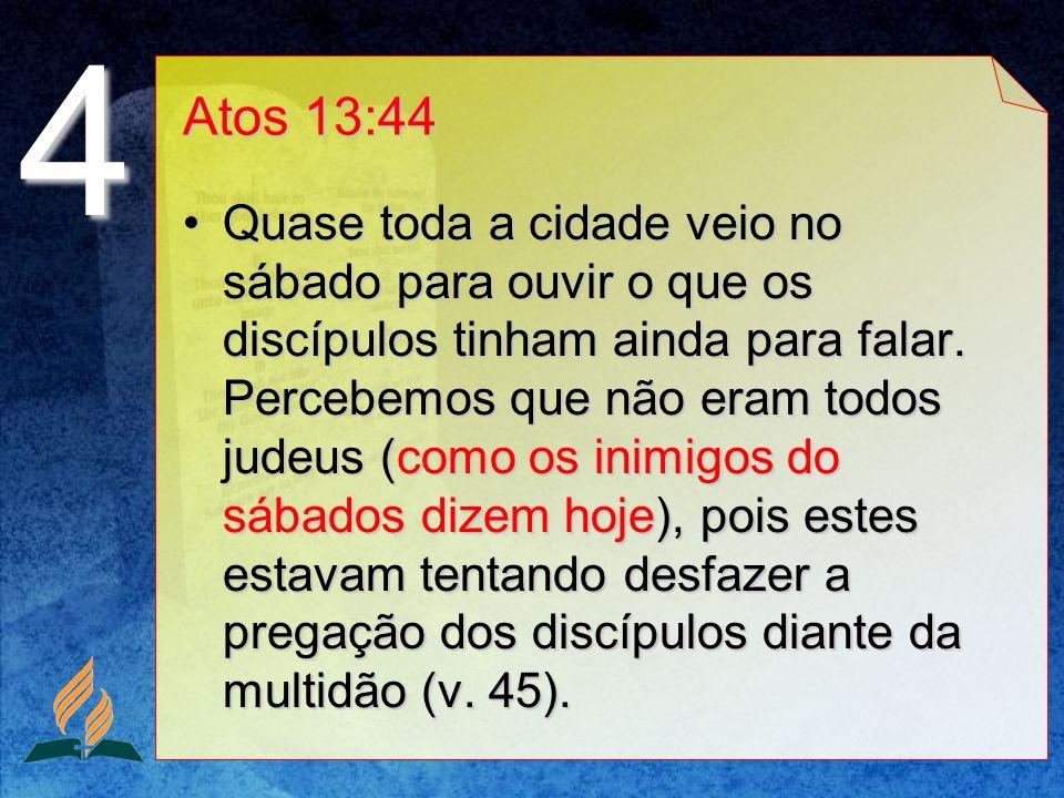 Atos 13:44 Quase toda a cidade veio no sábado para ouvir o que os discípulos tinham ainda para falar.