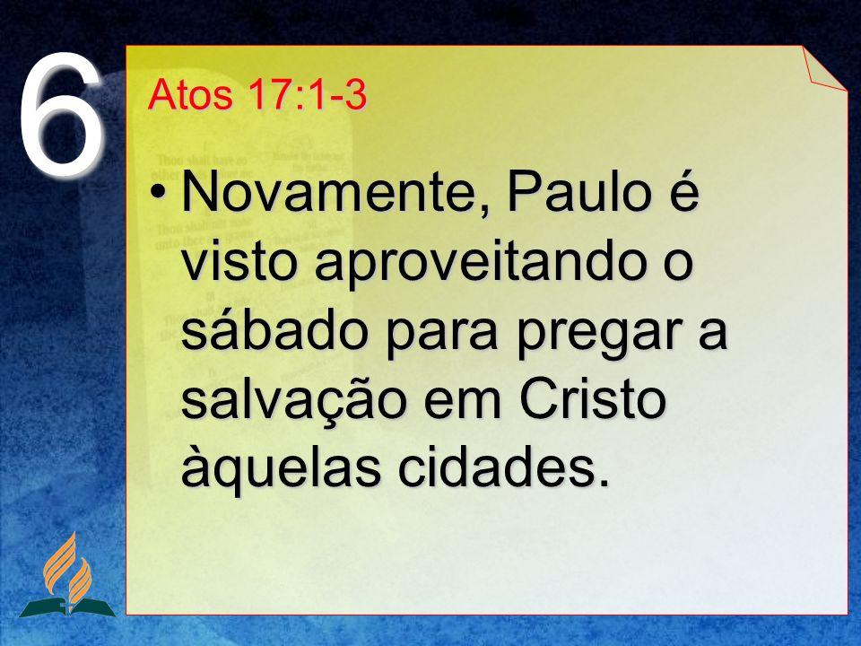 Atos 17:1-3 Novamente, Paulo é visto aproveitando o sábado para pregar a salvação em Cristo àquelas cidades.Novamente, Paulo é visto aproveitando o sá