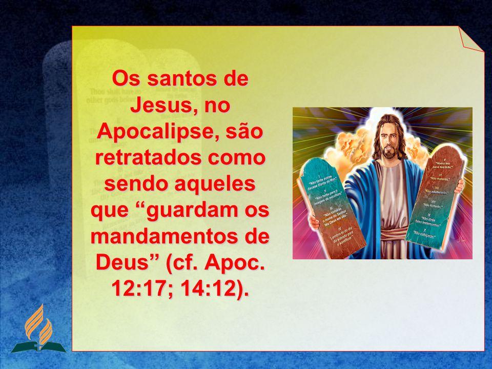 Os santos de Jesus, no Apocalipse, são retratados como sendo aqueles que guardam os mandamentos de Deus (cf. Apoc. 12:17; 14:12).