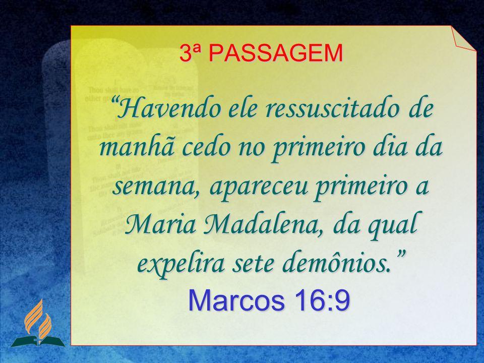 Havendo ele ressuscitado de manhã cedo no primeiro dia da semana, apareceu primeiro a Maria Madalena, da qual expelira sete demônios.