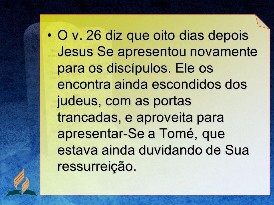 O v. 26 diz que oito dias depois Jesus Se apresentou novamente para os discípulos. Ele os encontra ainda escondidos dos judeus, com as portas trancada