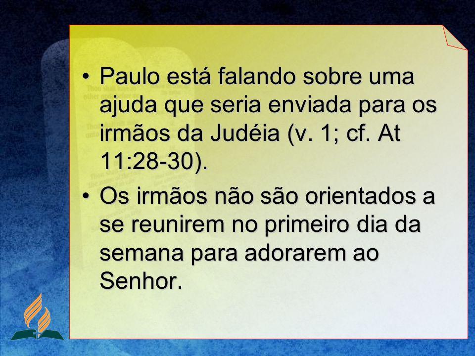 Paulo está falando sobre uma ajuda que seria enviada para os irmãos da Judéia (v. 1; cf. At 11:28-30).Paulo está falando sobre uma ajuda que seria env