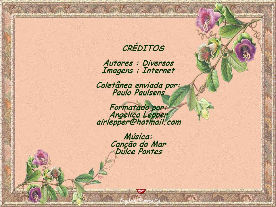 CRÉDITOS Autores : Diversos Imagens : Internet Coletânea enviada por: Paulo Paulsens Formatado por: Angelica Lepper airlepper@hotmail.com Música: Canção do Mar Dulce Pontes