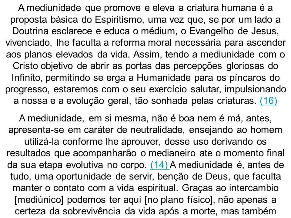 A mediunidade que promove e eleva a criatura humana é a proposta básica do Espiritismo, uma vez que, se por um lado a Doutrina esclarece e educa o méd