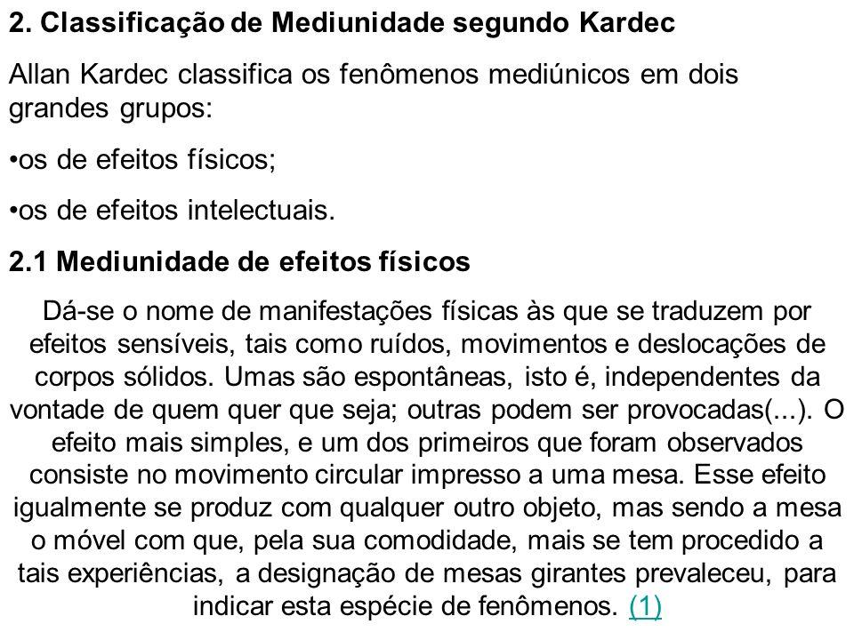 2. Classificação de Mediunidade segundo Kardec Allan Kardec classifica os fenômenos mediúnicos em dois grandes grupos: os de efeitos físicos; os de ef