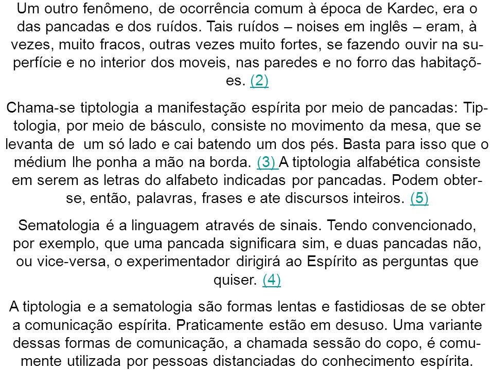 Um outro fenômeno, de ocorrência comum à época de Kardec, era o das pancadas e dos ruídos. Tais ruídos – noises em inglês – eram, à vezes, muito fraco