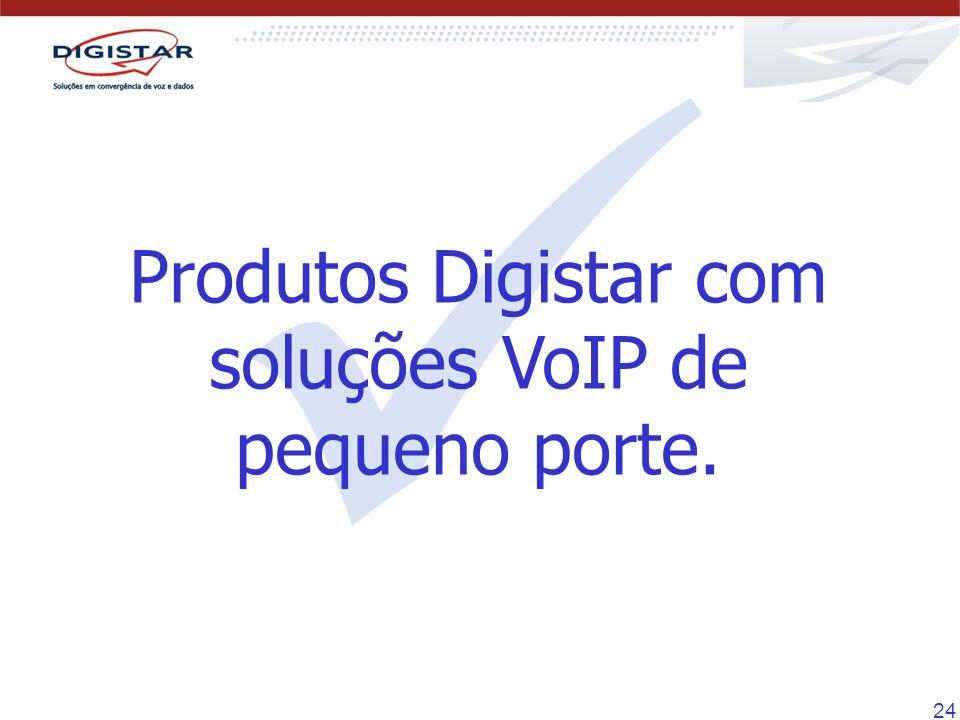 24 Produtos Digistar com soluções VoIP de pequeno porte.
