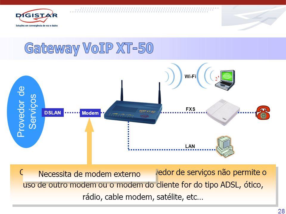 28 O VoIP XT-50 é utilizado quando o provedor de serviços não permite o uso de outro modem ou o modem do cliente for do tipo ADSL, ótico, rádio, cable