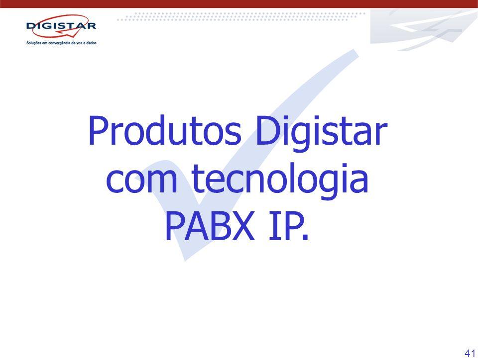 41 Produtos Digistar com tecnologia PABX IP.