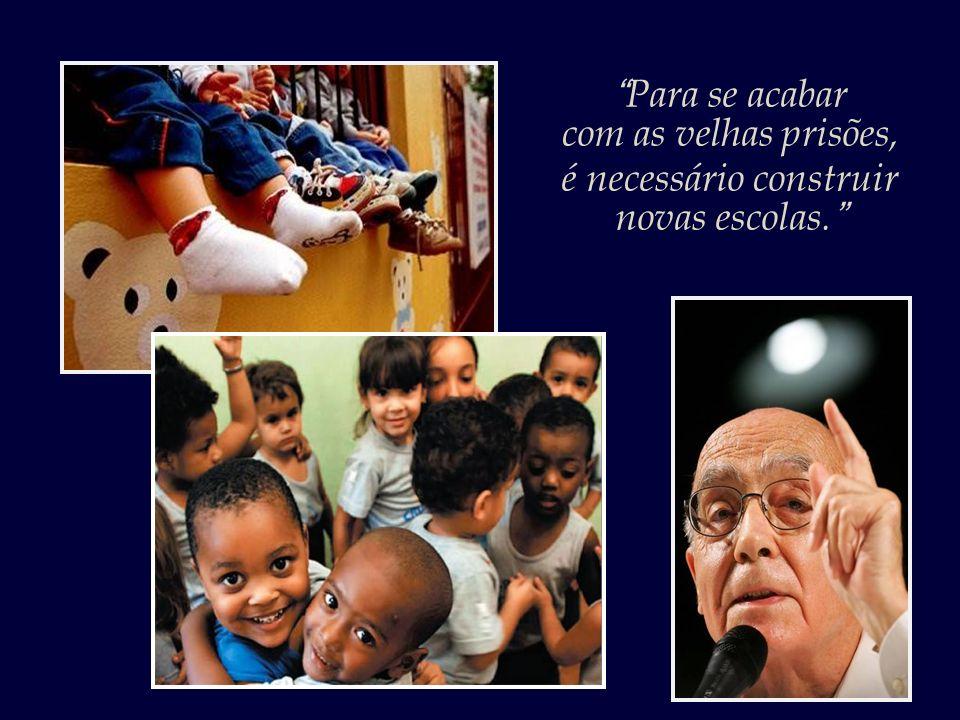 Saramago, por sua vez, nos recordava de que: Para se acabar com as velhas prisões, é necessário construir novas escolas.