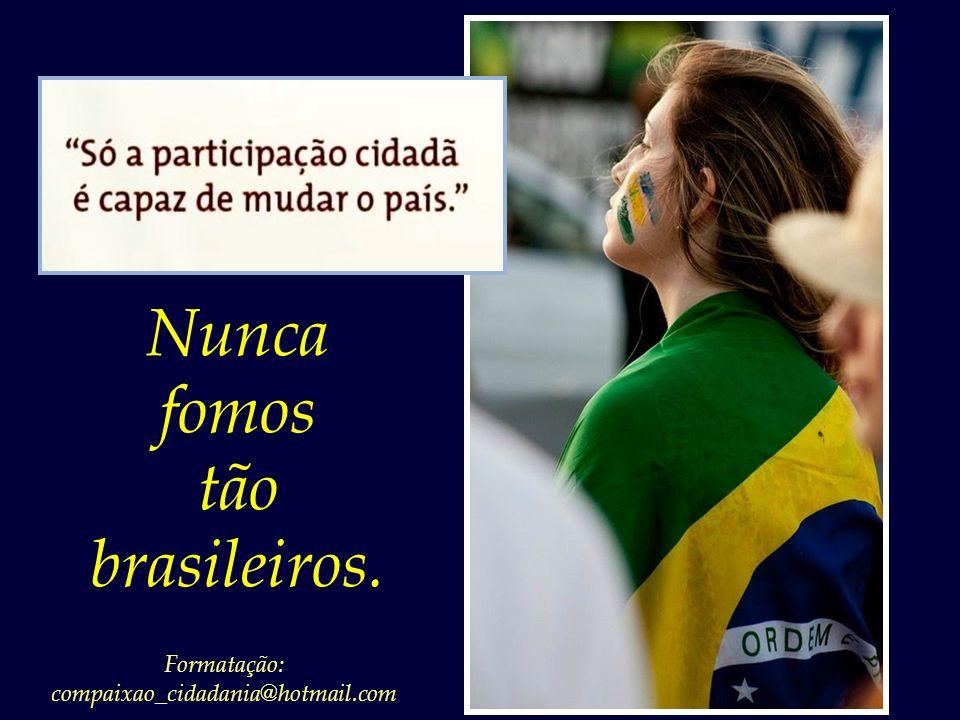 Nunca fomos tão brasileiros.