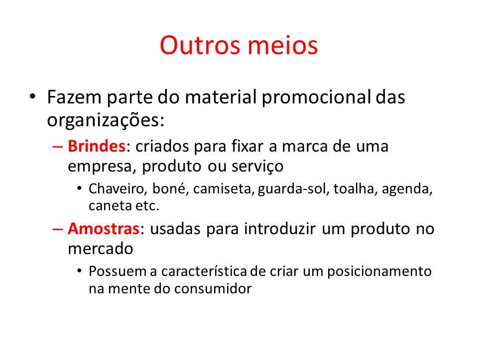Outros meios Fazem parte do material promocional das organizações: – Brindes: criados para fixar a marca de uma empresa, produto ou serviço Chaveiro,