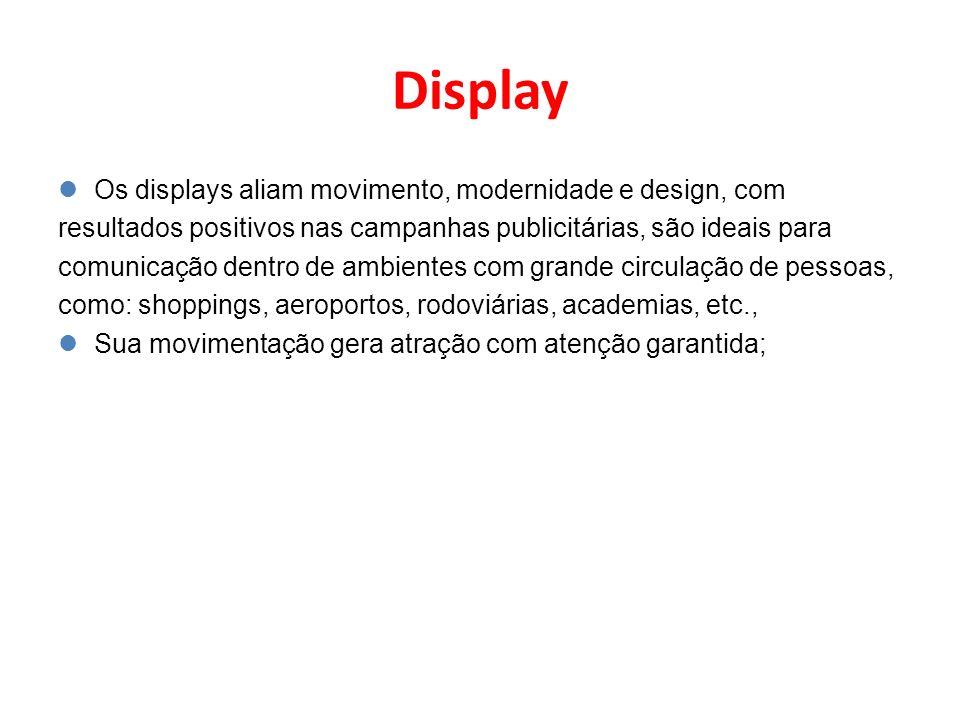Display Os displays aliam movimento, modernidade e design, com resultados positivos nas campanhas publicitárias, são ideais para comunicação dentro de
