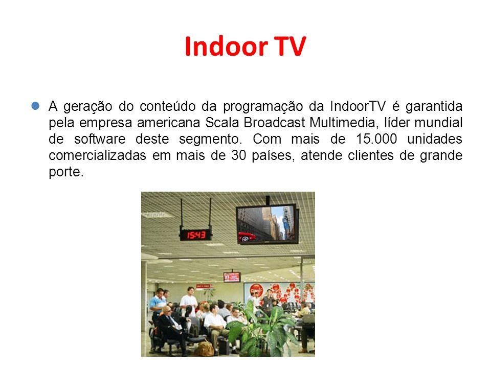 Indoor TV A geração do conteúdo da programação da IndoorTV é garantida pela empresa americana Scala Broadcast Multimedia, líder mundial de software de