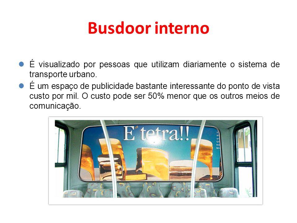 Busdoor interno É visualizado por pessoas que utilizam diariamente o sistema de transporte urbano. É um espaço de publicidade bastante interessante do