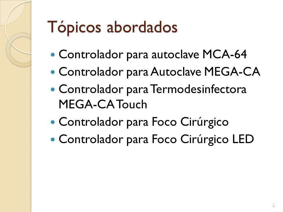 Tópicos abordados Controlador para autoclave MCA-64 Controlador para Autoclave MEGA-CA Controlador para Termodesinfectora MEGA-CA Touch Controlador pa