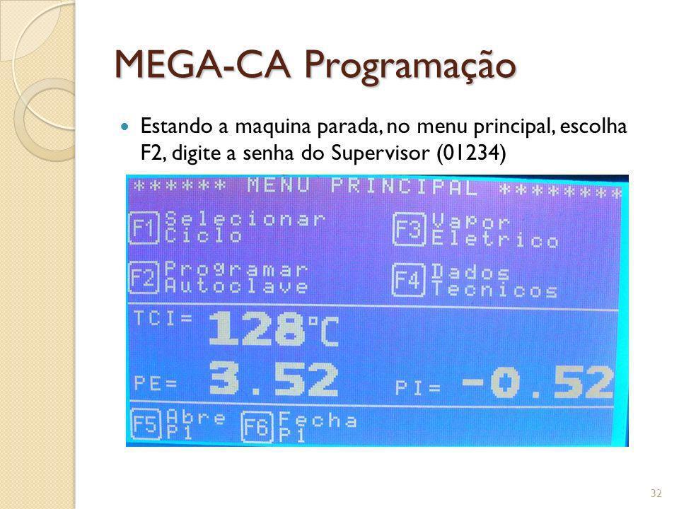 MEGA-CA Programação Estando a maquina parada, no menu principal, escolha F2, digite a senha do Supervisor (01234) 32