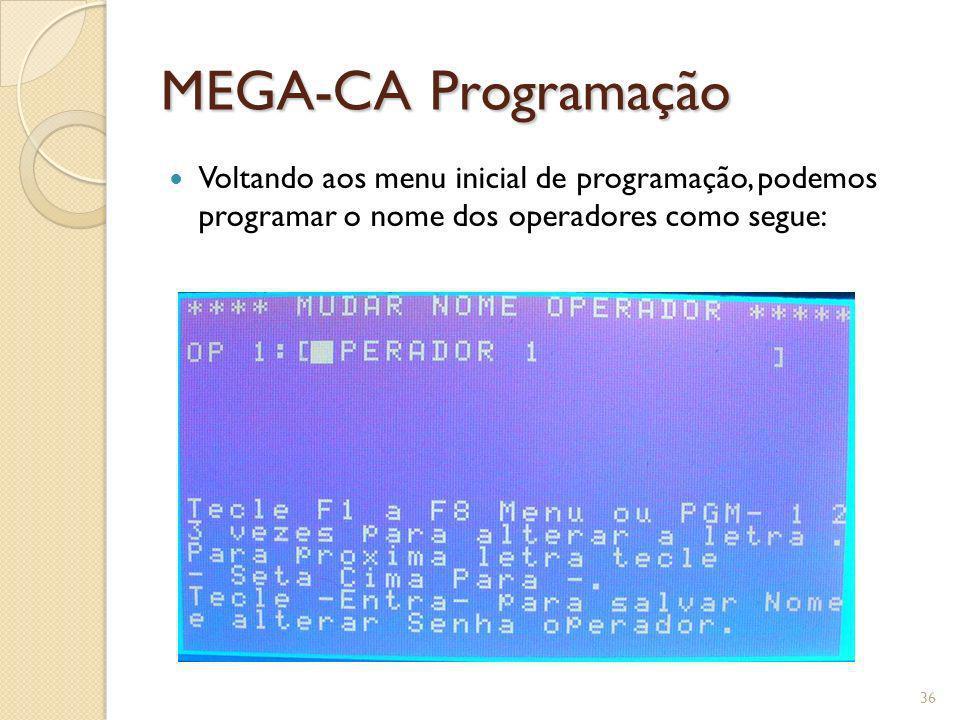 MEGA-CA Programação Voltando aos menu inicial de programação, podemos programar o nome dos operadores como segue: 36