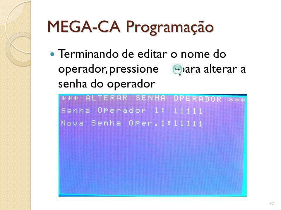 MEGA-CA Programação Terminando de editar o nome do operador, pressione para alterar a senha do operador 37
