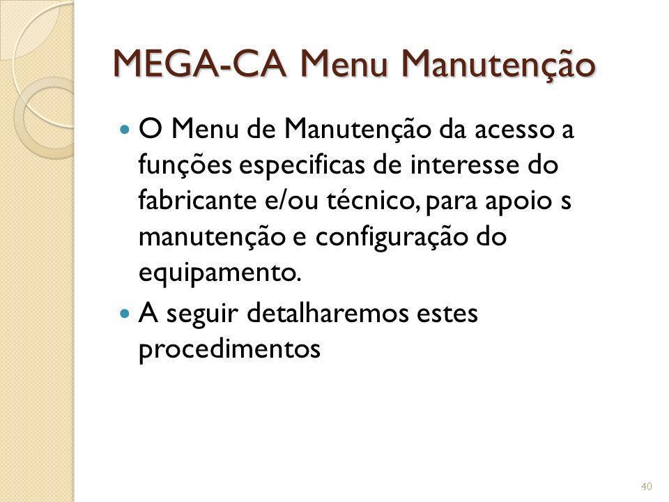 MEGA-CA Menu Manutenção O Menu de Manutenção da acesso a funções especificas de interesse do fabricante e/ou técnico, para apoio s manutenção e config