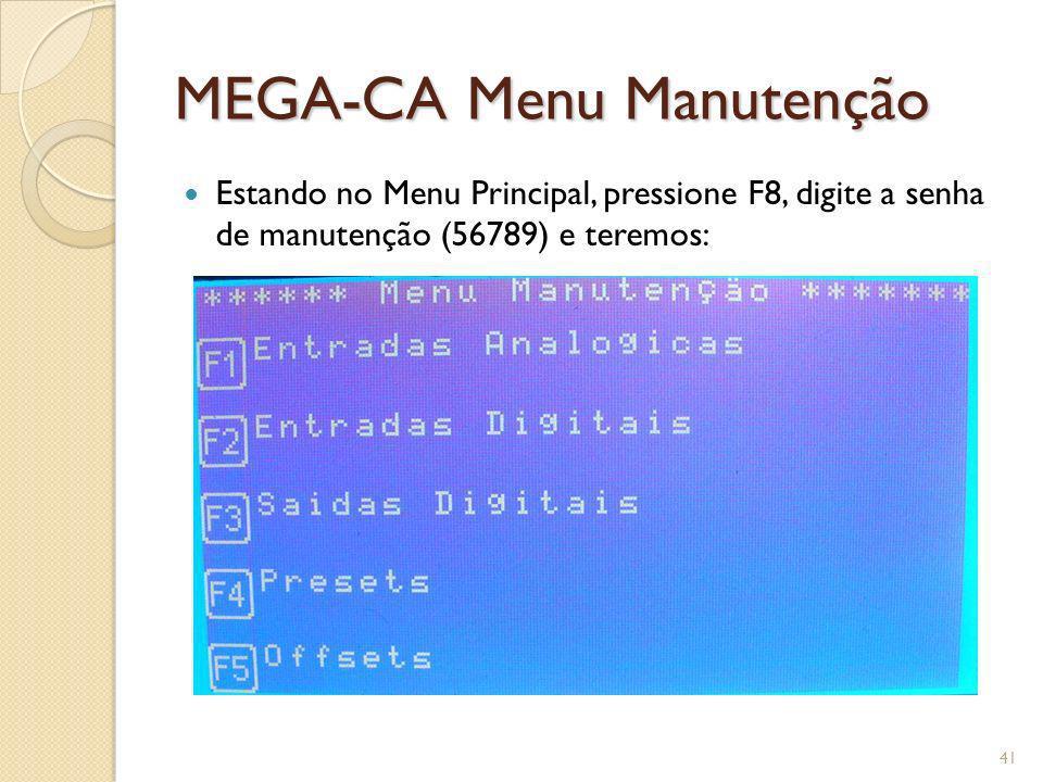 MEGA-CA Menu Manutenção Estando no Menu Principal, pressione F8, digite a senha de manutenção (56789) e teremos: 41
