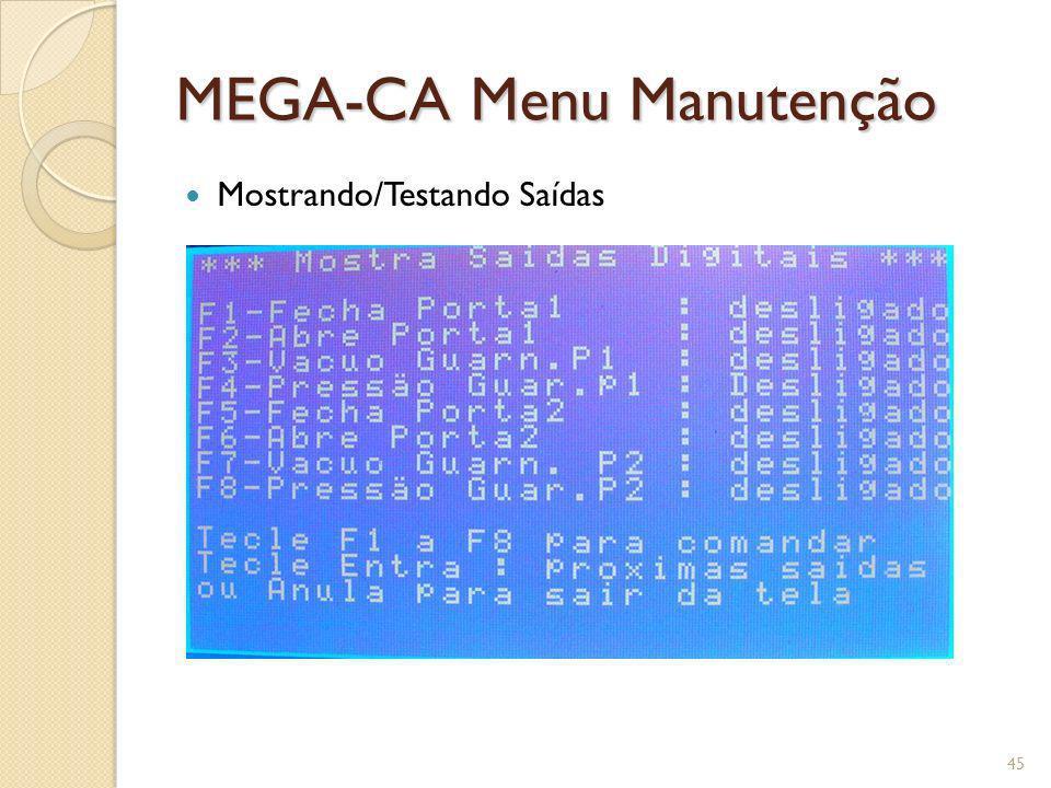 MEGA-CA Menu Manutenção Mostrando/Testando Saídas 45