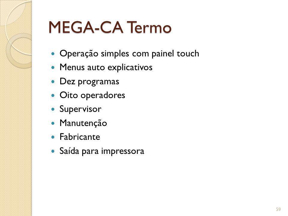 MEGA-CA Termo Operação simples com painel touch Menus auto explicativos Dez programas Oito operadores Supervisor Manutenção Fabricante Saída para impr