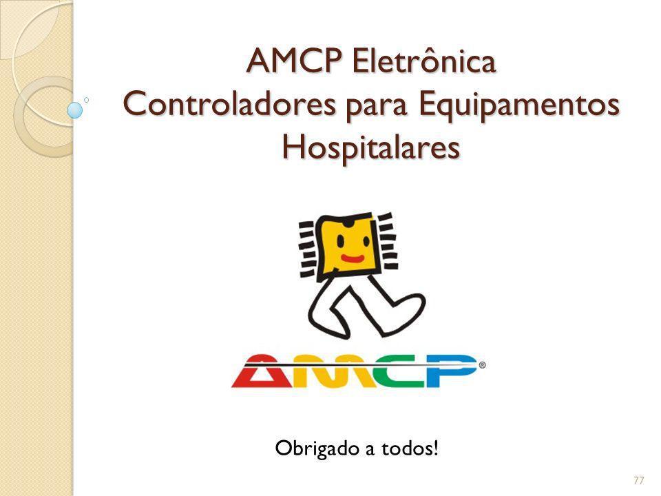 AMCP Eletrônica Controladores para Equipamentos Hospitalares 77 Obrigado a todos!