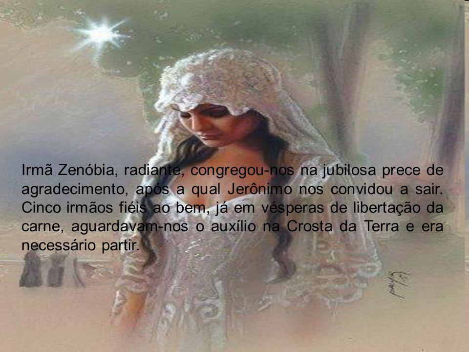 Irmã Zenóbia, radiante, congregou-nos na jubilosa prece de agradecimento, após a qual Jerônimo nos convidou a sair. Cinco irmãos fiéis ao bem, já em v