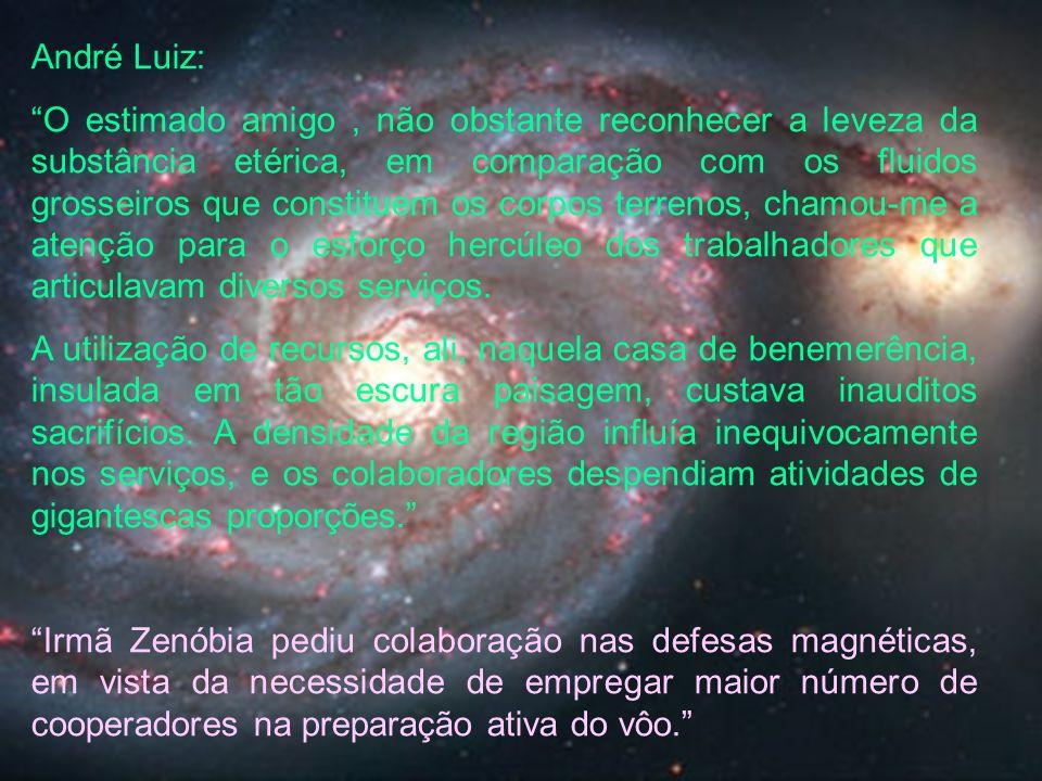 André Luiz: O estimado amigo, não obstante reconhecer a leveza da substância etérica, em comparação com os fluidos grosseiros que constituem os corpos
