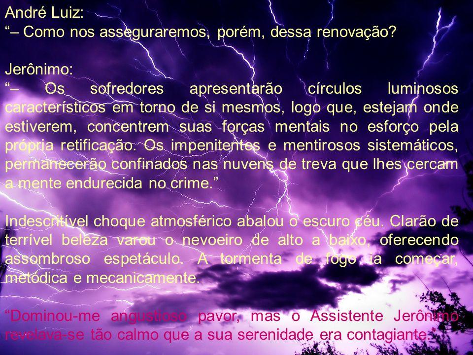André Luiz: – Como nos asseguraremos, porém, dessa renovação? Jerônimo: – Os sofredores apresentarão círculos luminosos característicos em torno de si