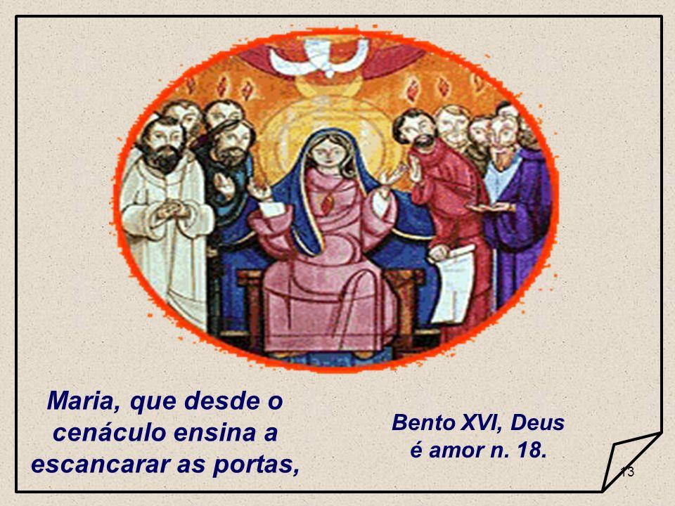 13 Maria, que desde o cenáculo ensina a escancarar as portas, Bento XVI, Deus é amor n. 18.