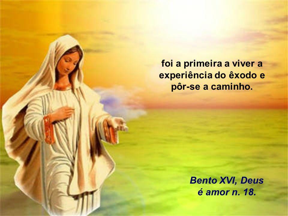 14 foi a primeira a viver a experiência do êxodo e pôr-se a caminho. Bento XVI, Deus é amor n. 18.